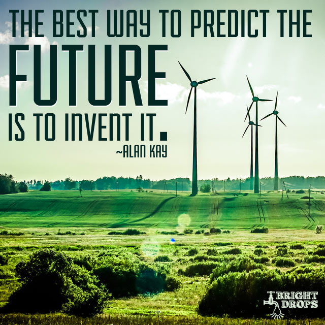 """The best way to predict the future is to invent it."" ~ Alan Kay"