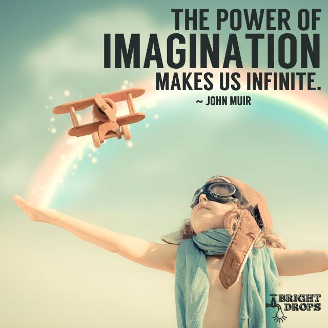 """The power of imagination makes us infinite."" ~John Muir"