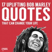 17 Uplifting Bob Marley Quotes- that can change your life.