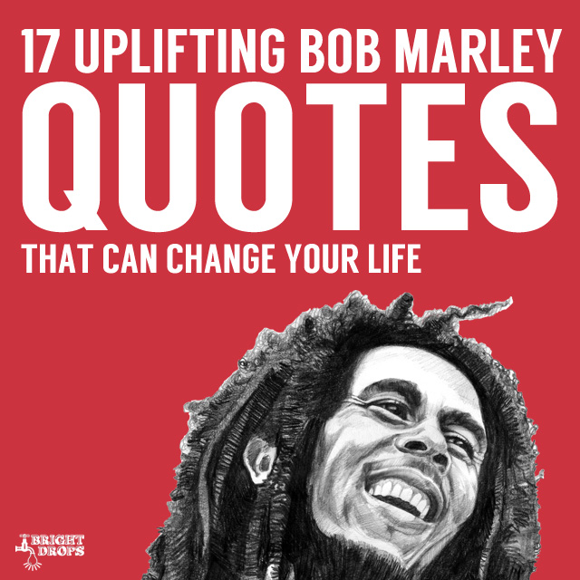 17 Uplifting Bob Marley Quotes  That Can Change Your Life.