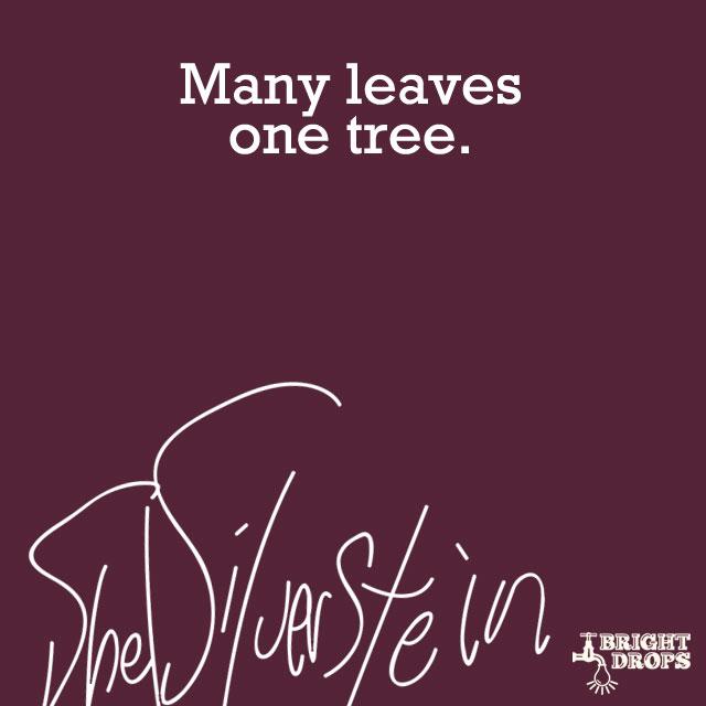"""""""Many leaves one tree."""" ~Shel Silverstein"""