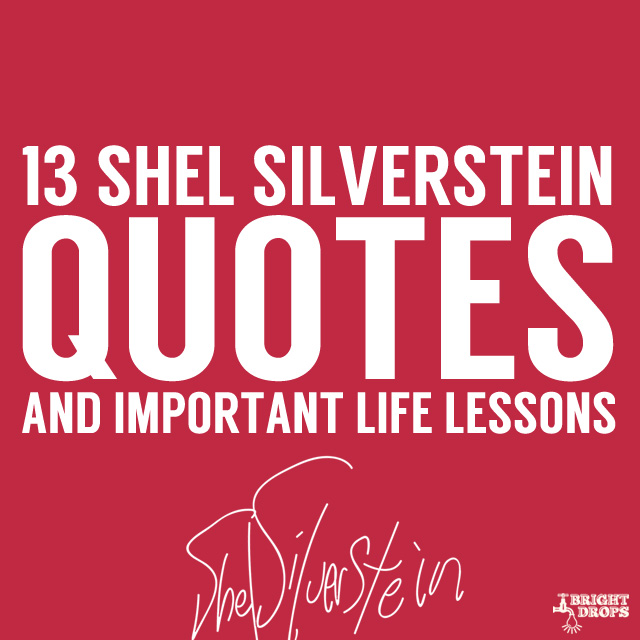 Some Important Quotes Endearing 13 Important Life Lessons From Shel Silverstein  Bright Drops