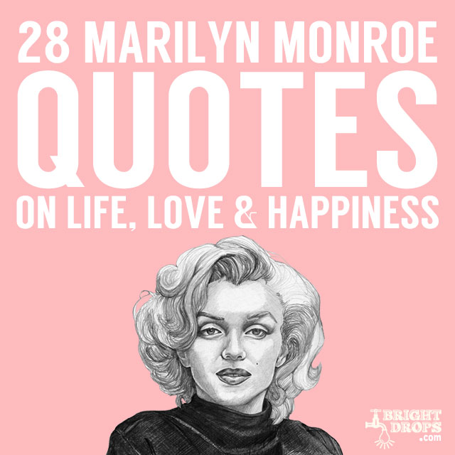 Wise words from Marilyn Monroe…