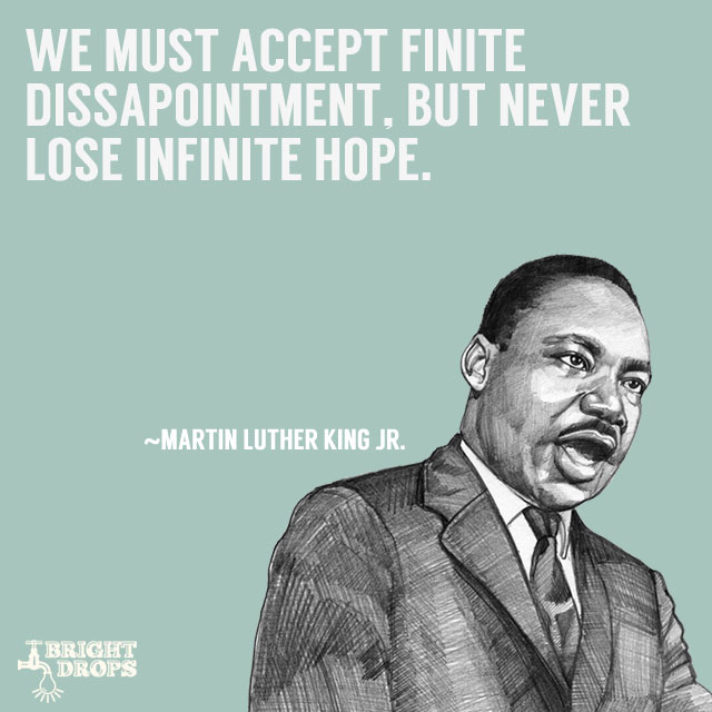 We must accept finite disappointment but never lose infinite hope