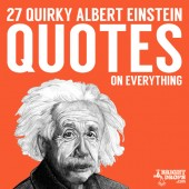 This is a great list of fun, wise and quirky quotes from Albert Einstein.