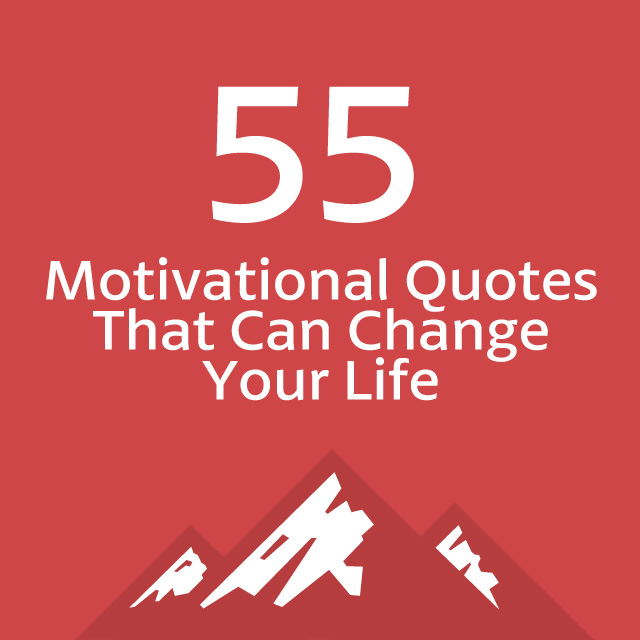 A Quote About Life Mesmerizing 55 Motivational Quotes That Can Change Your Life  Bright Drops
