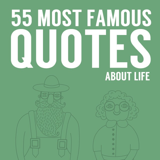 55 Most Famous Quotes About Life