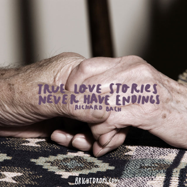 """True love stories never have endings."" ~ Richard Bach"