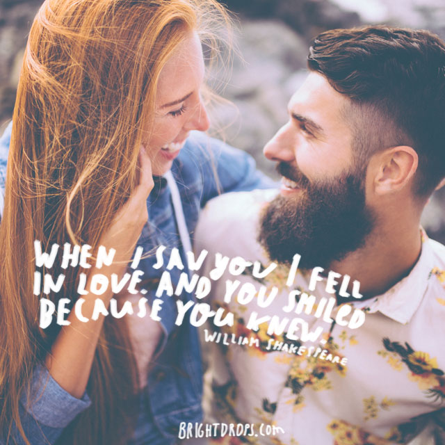 """When I saw you I fell in love. And you smiled because you knew."" ~ William Shakespeare"