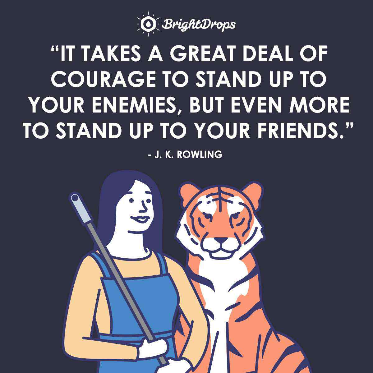 """It takes a great deal of courage to stand up to your enemies, but even more to stand up to your friends."" ~ J. K. Rowling"