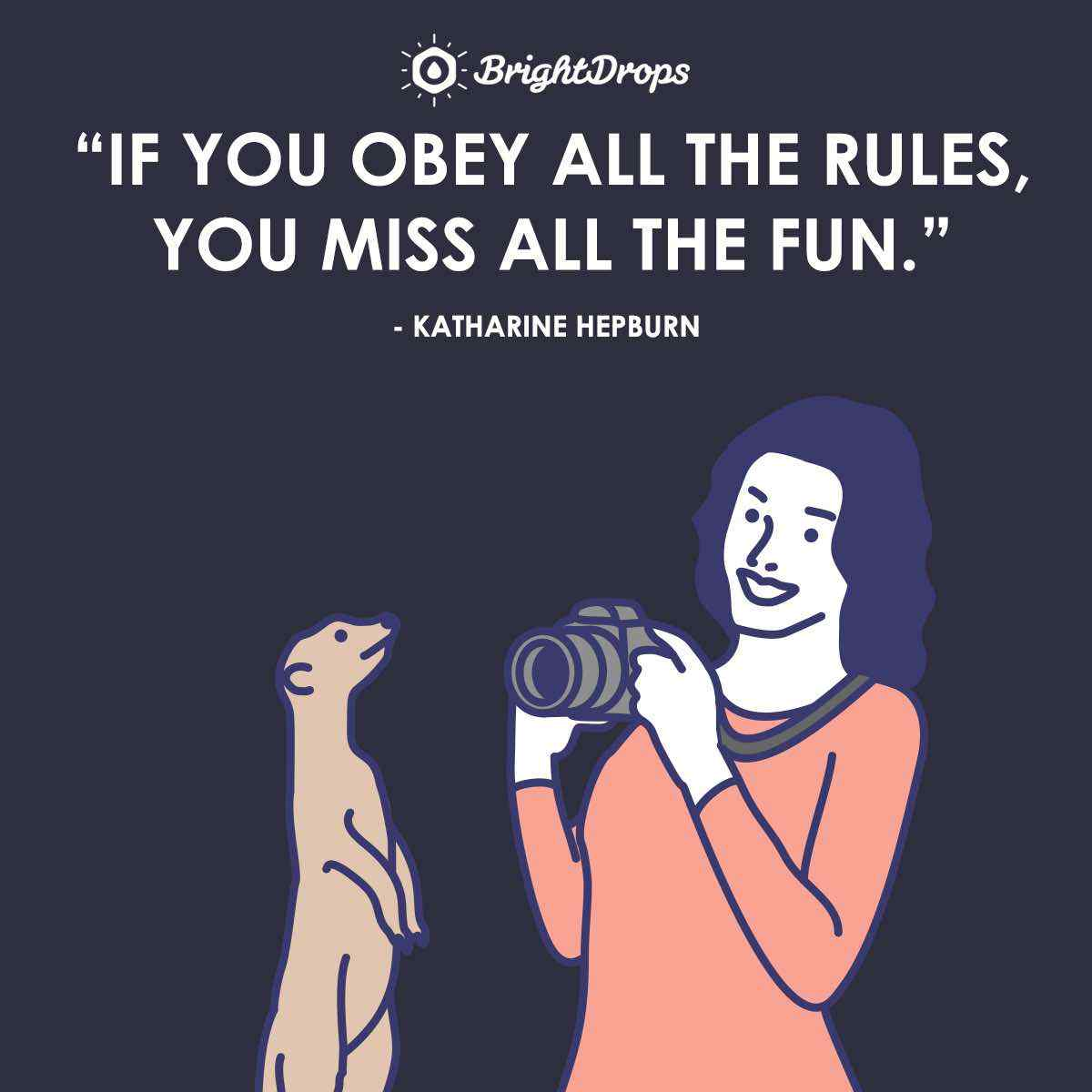 """If you obey all the rules, you miss all the fun."" ~ Katharine Hepburn"