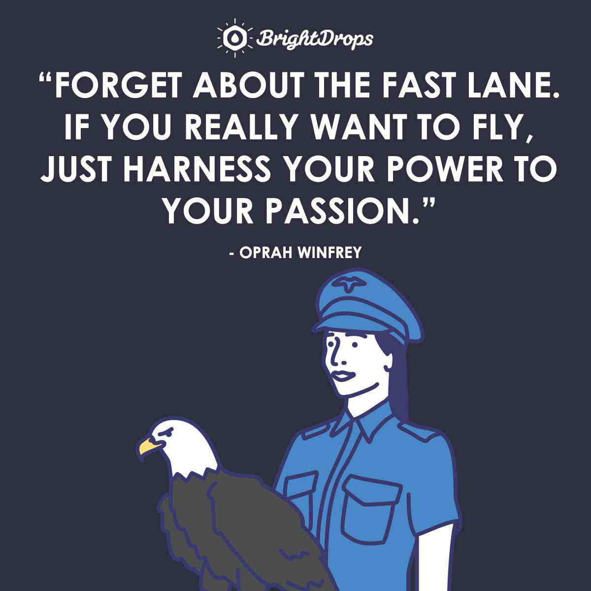 """Forget about the fast lane. If you really want to fly, just harness your power to your passion"" ~ Oprah Winfrey"