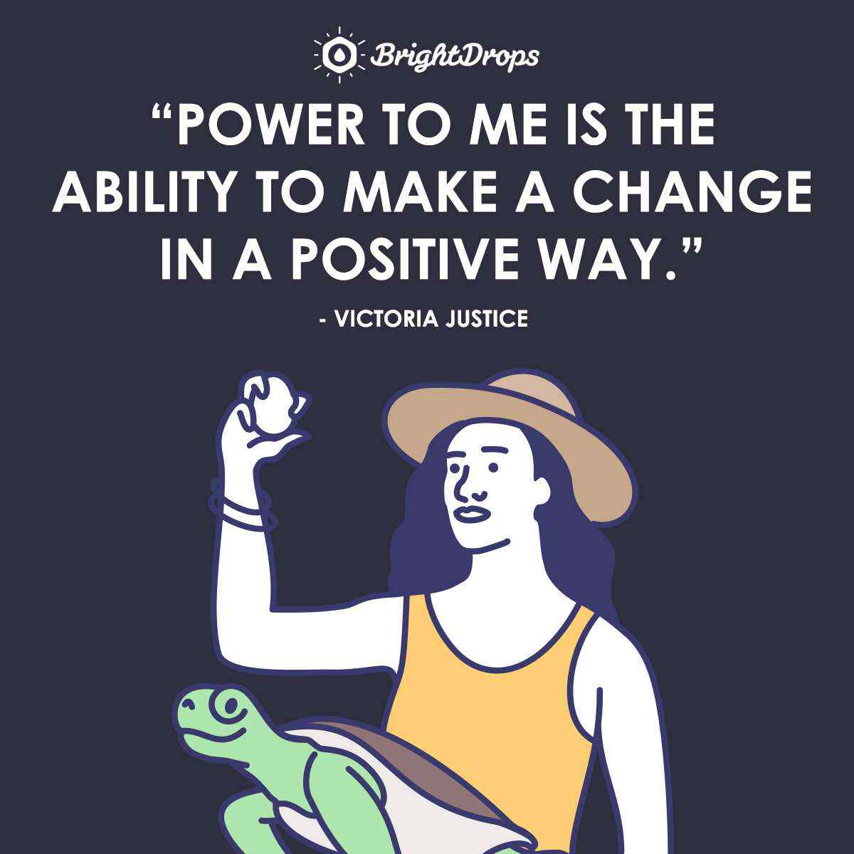 """Power to me is the ability to make a change in a positive way."" ~ Victoria Justice"