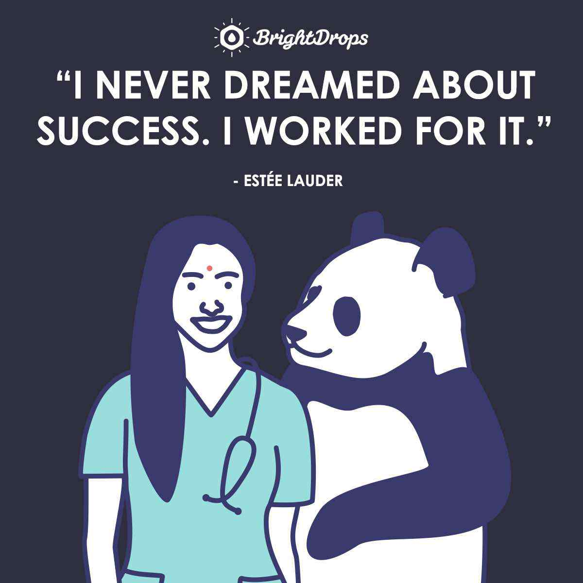 """I never dreamed about success. I worked for it."" ~ Estée Lauder"