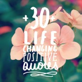 This is my all-time favorite list of positive quotes! Whenever I am feeling a bit down or sorry for myself I read this and it boosts up my mood and makes me feel so much better.