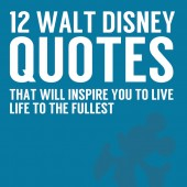 12 Walt Disney Quotes That Will Inspire You to Live Life to the Fullest