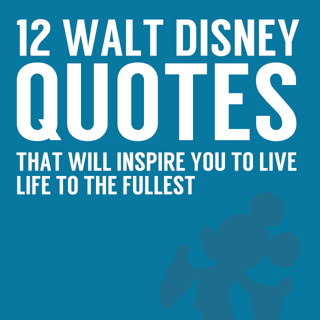 12 Walt Disney Quotes That Will Inspire You
