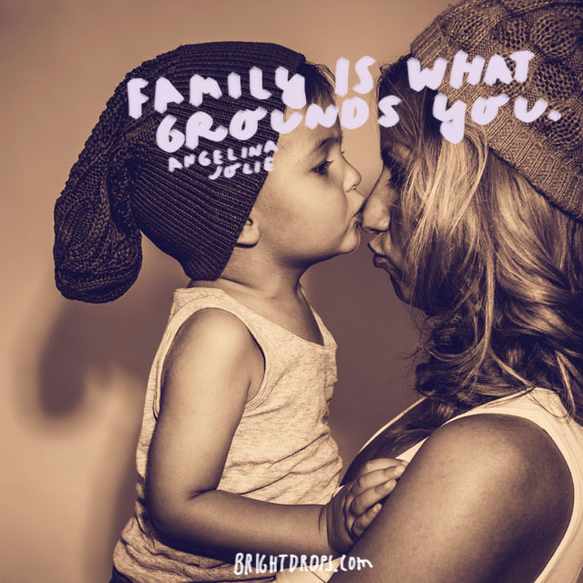 """Family is what grounds you."" - Angelina Jolie"