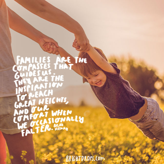 """""""Families are the compasses that guide us. They are the inspiration to reach great heights, and our comfort when we occasionally falter."""" - Brad Henry"""