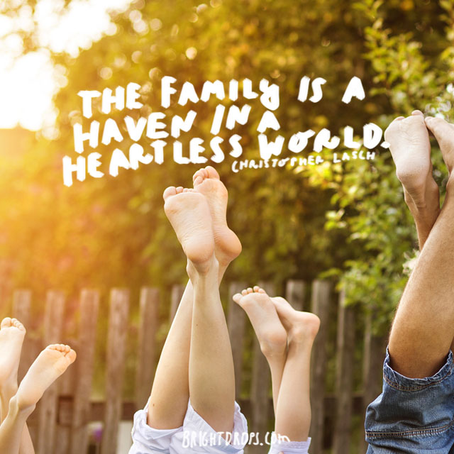 """The family is a haven in a heartless world."" - Christopher Lasch"