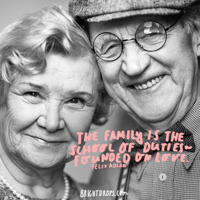 """The family is the school of duties – founded on love."" - Felix Adler"
