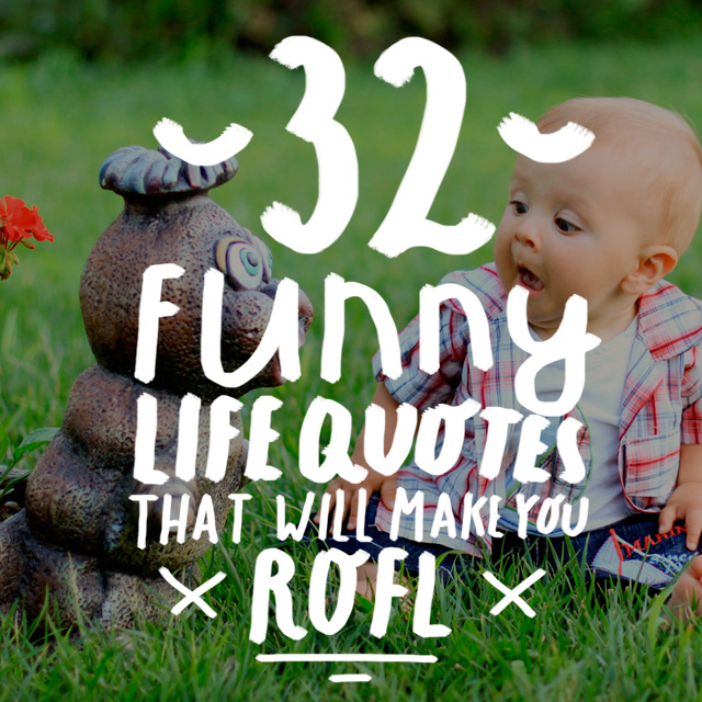 Funny Quotes And Sayings About Life: 32 Funny Life Quotes That Will Make You ROFL