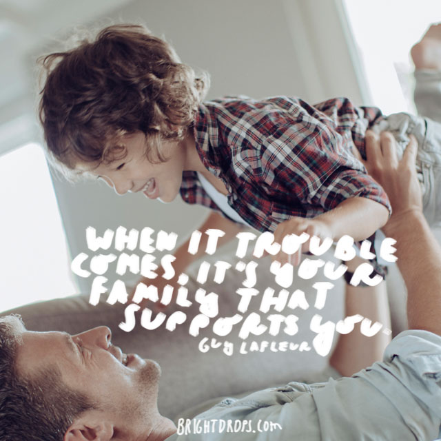 """""""When trouble comes, it's your family that supports you."""" - Guy Lafleur"""