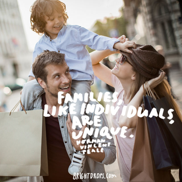 """Families, like individuals, are unique."" - Norman Vincent Peale"