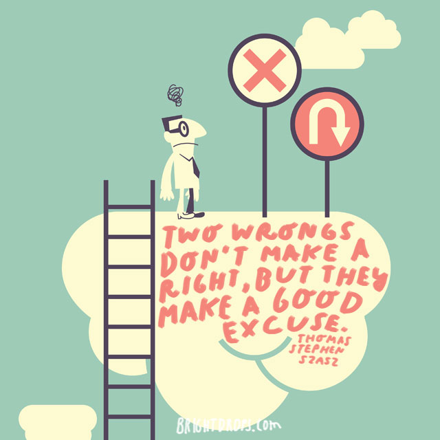 """""""Two wrongs don't make a right, but they make a good excuse."""" - Thomas Stephen Szasz"""