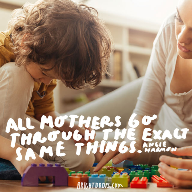 All mothers go through the exact same things. - Angie Harmon