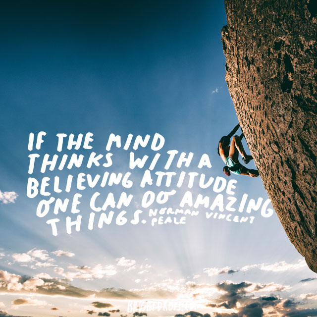 """If the mind thinks with a believing attitude one can do amazing things."" - Norman Vincent Peale"