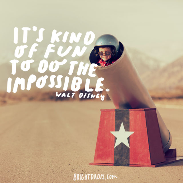 """""""It's kind of fun to do the impossible."""" - Walt Disney"""