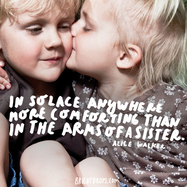 """Is solace anywhere more comforting than in the arms of a sister."" - Alice Walker"