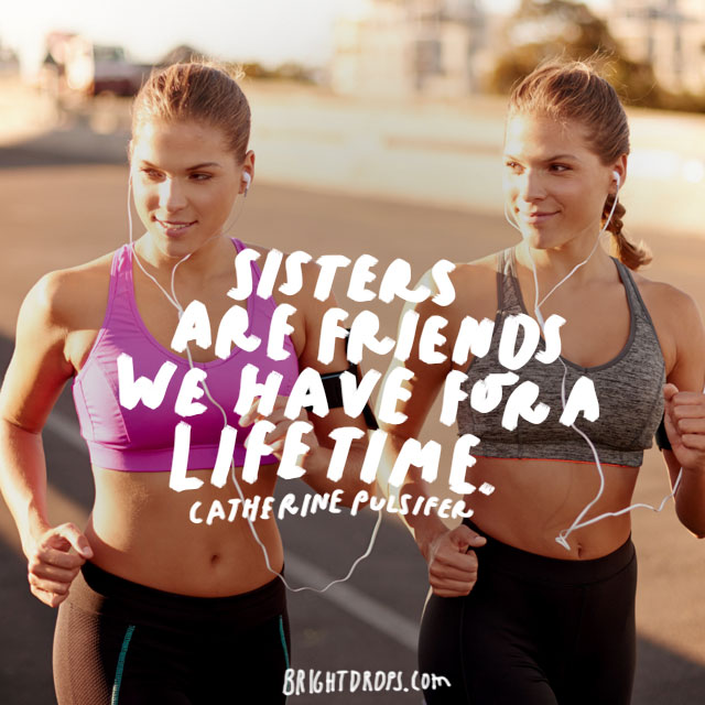 """""""Sisters are friends we have for a lifetime."""" - Catherine Pulsifer"""