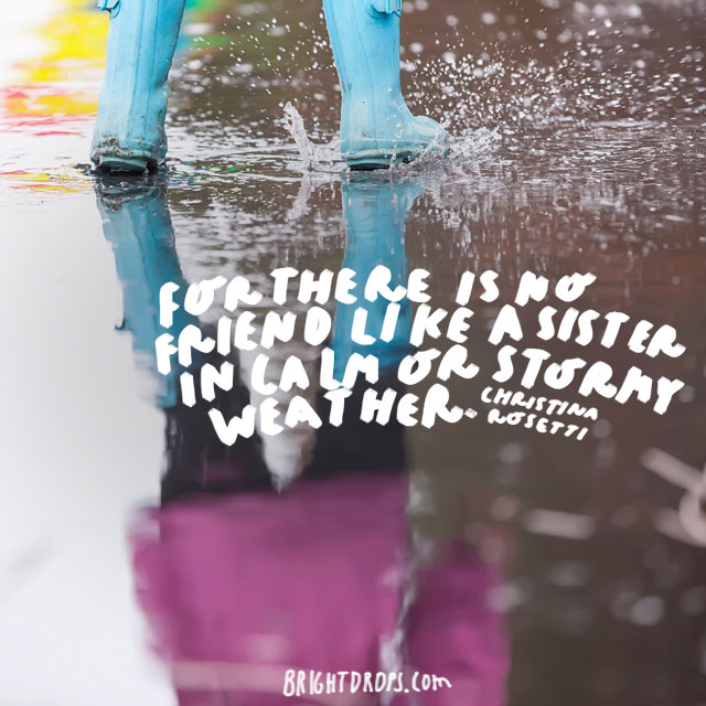 """""""For there is no friend like a sister in calm or stormy weather."""" - Christina Rosetti"""