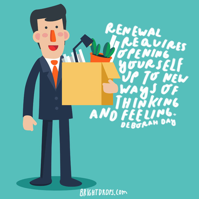 """""""Renewal requires opening yourself up to new ways of thinking and feeling."""" - Deborah Day"""