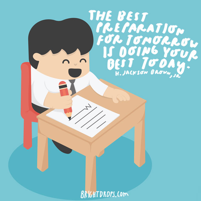 """The best preparation for tomorrow is doing your best today."" - H. Jackson Brown, Jr."