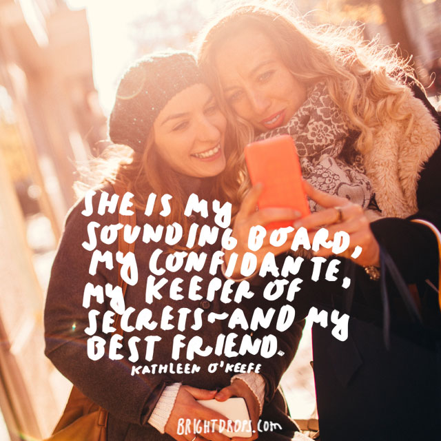 """She is my sounding board, my confidante, my keeper of secrets - and my best friend."" - Kathleen O'Keefe"