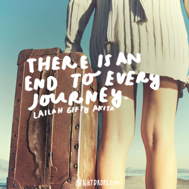 """""""There is an end to every journey."""" - Lailah Gifty Akita"""