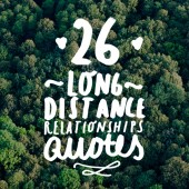 Is your loved one living far away? Share some of these uplifting log distance relationship quotes with them and find comfort that long distance relationships really can work.
