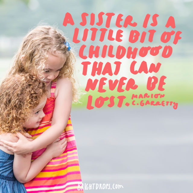 """""""A sister is a little bit of childhood that can never be lost."""" - Marion C. Garretty"""