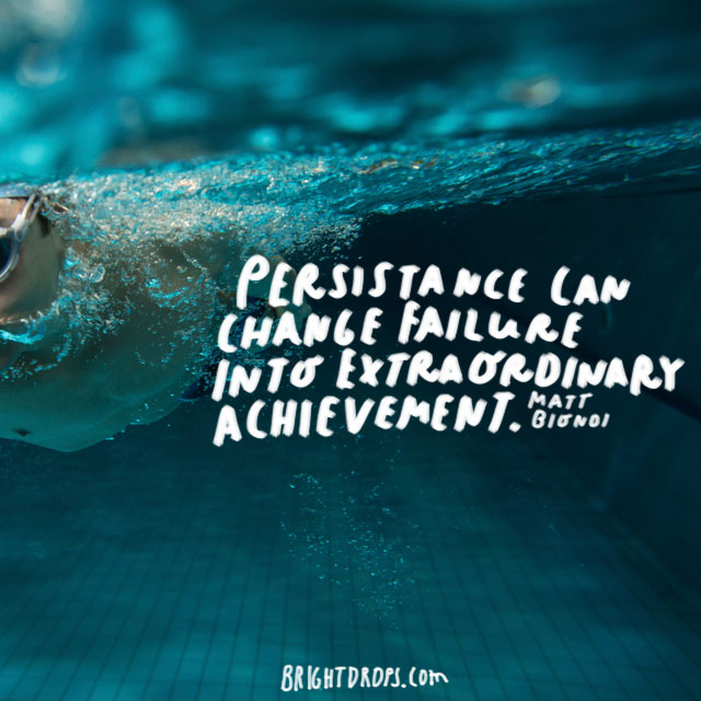 "Persistence can change failure into extraordinary achievement."" - Matt Biondi"