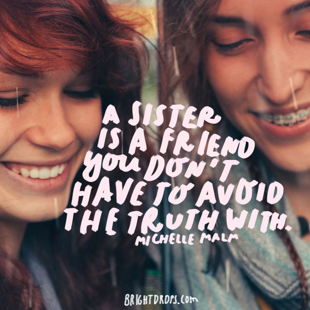 """""""A sister is a friend you don't have to avoid the truth with."""" - Michelle Malm"""