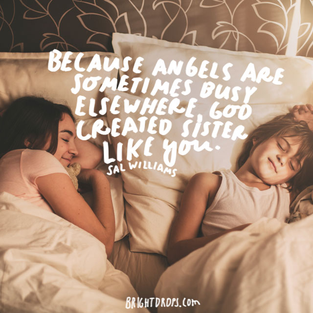 """""""Because angels are sometimes busy elsewhere, god created sisters like you."""" - Sal Williams"""