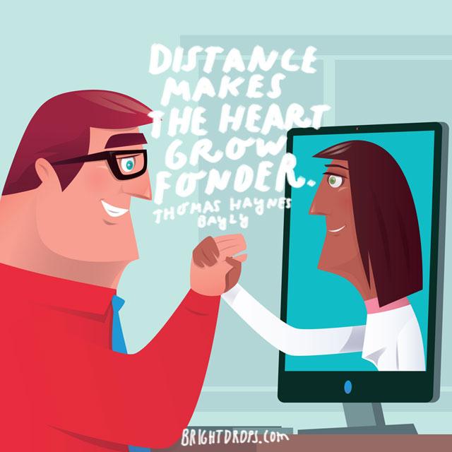"""Distance makes the heart grow fonder."" - Thomas Haynes Bayly"