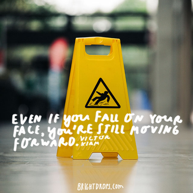 """Even if you fall on your face, you're still moving forward."" - Victor Kiam"