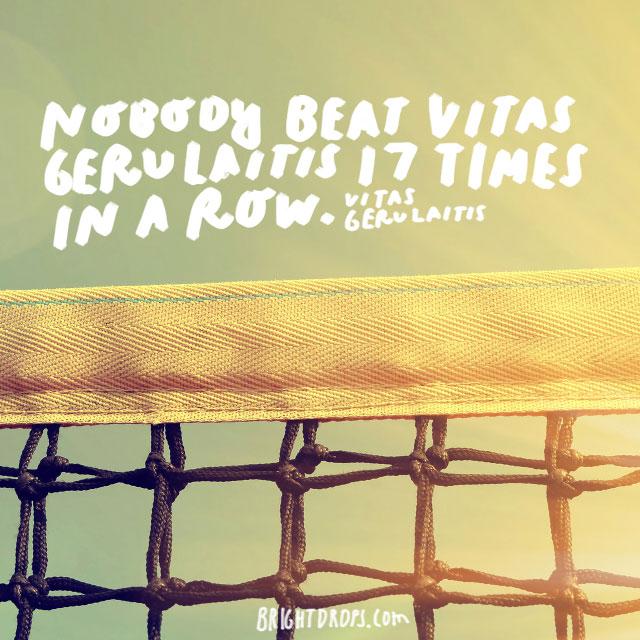 """""""Nobody beat Vitas Gerulaitis 17 times in a row."""" - Vitas Gerulaitis"""
