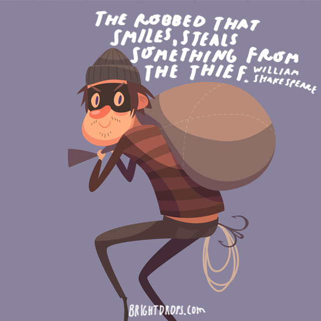 """""""The robbed that smiles, steals something from the thief."""" - William Shakespeare"""