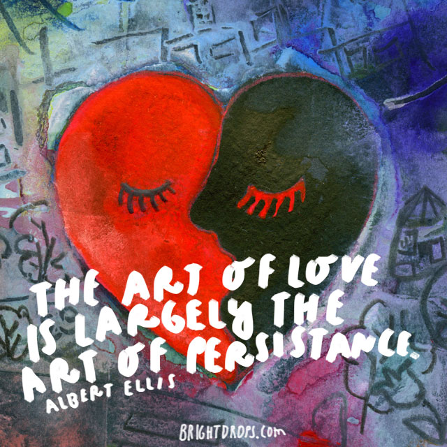 """The art of love is largely the art of persistence."" - Albert Ellis"