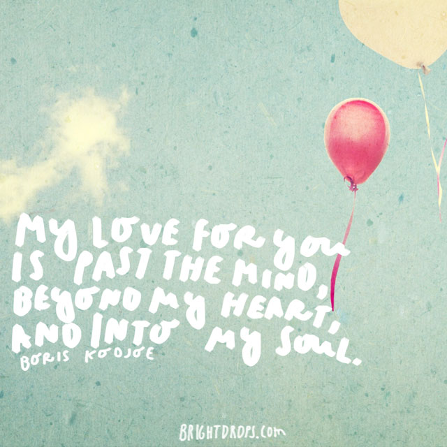 """My love for you is past the mind, beyond my heart, and into my soul."" - Boris Kodjoe"